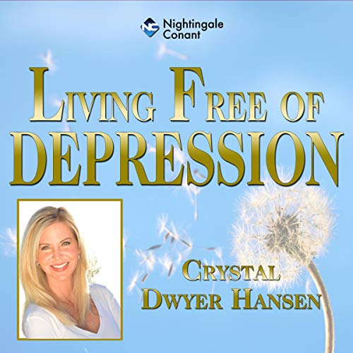 Living Free of Depression Audiobook By Crystal Dwyer Hansen cover art
