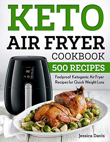 Keto Air Fryer Cookbook: Foolproof Ketogenic Air Fryer Recipes for Quick Weight Loss
