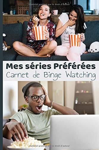 Mes séries préférées Carnet de binge watching: Gardez une trace de vos marathons visionnage de séries télé / notez et évaluez les épisodes et saisons que vous avez regardés