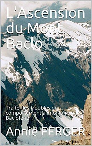 LAscension du Mont Baclo: Traiter les troubles du comportement alimentaire par le Baclofène (French Edition)