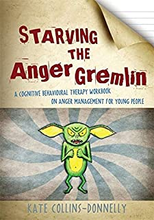Starving the Anger Gremlin: A Cognitive Behavioural Therapy Workbook on Anger Management for Young People (Gremlin and Thi...
