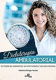 Dietoterapia Ambulatorial: Nutrição no sobrepeso, na hipertensão e nas dislipidemias (Portuguese Edition)