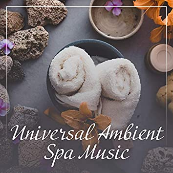 Universal Ambient Spa Music for Massage, Bathing, Sauna, Rest and Relaxation Treatments
