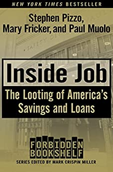 Inside Job: The Looting of America's Savings and Loans (Forbidden Bookshelf Book 16) by [Stephen Pizzo, Mary Fricker, Paul Muolo]