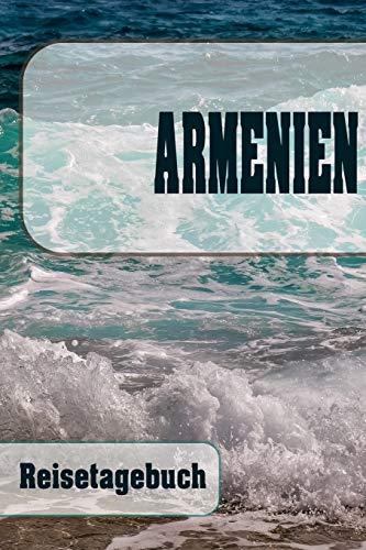 Armenien - Reisetagebuch: Urlaubsplaner für deine Reise | Checklisten | Kontaktdaten | Packliste | Platz für Fotos und Zeichnungen | 108 Seiten | 6 x 9 (ca. Din-A5)