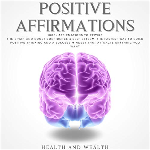 Positive Affirmations: 1000+ Affirmations to Rewire the Brain and Boost Confidence & Self-Esteem cover art