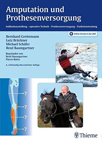 Amputation und Prothesenversorgung: Indikationsstellung - operative Technik - Nachbehandlung - Funktionstraining -
