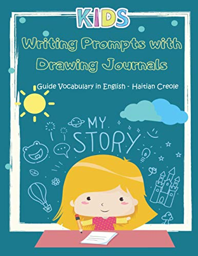Writing Prompts with Drawing journals Guide Vocabulary in English - Haitian Creole: Easy and fun Journal prompts to express creative ideas practice ... (Writing Prompts Journal Kids Books, Band 14)
