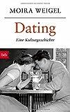 Dating: Eine Kulturgeschichte - Moira Weigel