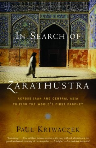In Search of Zarathustra: Across Iran and Central Asia to Find the World's First Prophet (Vintage Departures)