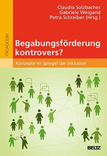 Begabungsförderung kontrovers?: Konzepte im Spiegel der Inklusion (hochbegabung und pädagogische praxis) (German Edition)