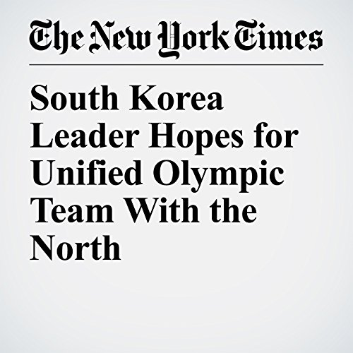South Korea Leader Hopes for Unified Olympic Team With the North copertina