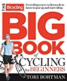 The Bicycling Big Book of Cycling for Beginners: Everything a new cyclist needs to know to gear up and start riding Paperback – June 3, 2014 by Tori Bortman (Author)