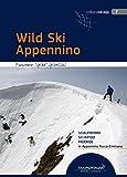 Wild Ski Appennino. Scialpinismo, sci ripido, freeride in Appennino tosco-emiliano (Skialp)
