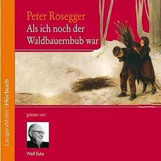 Als ich noch der Waldbauernbub war                   Autor:                                                                                                                                 Peter Rosegger                               Sprecher:                                                                                                                                 Wolf Euba                      Spieldauer: 2 Std. und 22 Min.     14 Bewertungen     Gesamt 4,9