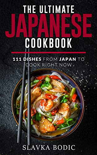 The Ultimate Japanese Cookbook: 111 Dishes From Japan To Cook Right Now (World Cuisines Book 15) (English Edition)