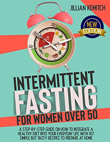 Intermittent Fasting For Women Over 50: A Step-by-Step Guide on How to Integrate a Healthy Diet into Your Everyday Life with 107 Simply but Tasty Recipes to Prepare at Home. Two Books in One.