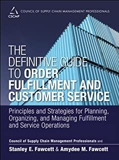 The Definitive Guide to Order Fulfillment and Customer Service: Principles and Strategies for Planning, Organizing, and Managing Fulfillment and Service ... of Supply Chain Management Professionals)