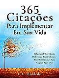 365 Citações Para Implementar Em Sua Vida: Palavras de Sabedoria Poderosas, Inspiradoras e Transformadoras Para Alegrar Seus Dias (Domine Sua Mente, Transforme Sua Vida)