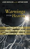 Warnings From Heaven: Visions of Heaven, Hell, and the Coming Invasion of America by Louis Nicolosi(2013-07-16)