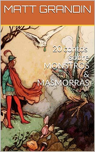 20 Contos Sobre Monstros & Masmorras: Coletânea de contos de RPG, narrados dos olhos dos personagens. (20 Contos Sobre RPG Livro 1)
