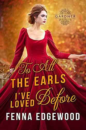 To All the Earls I've Loved Before: A Historical Regency Marriage-of-Convenience Romance