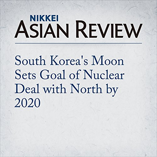 South Korea's Moon Sets Goal of Nuclear Deal with North by 2020 | Sotaro Suzuki