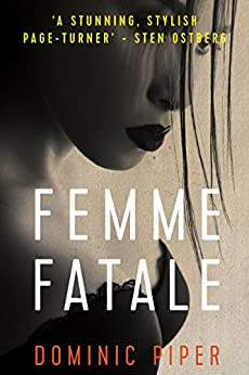 Femme Fatale: a smart, sexy detective thriller that keeps you glued to the pages (PI Daniel Beckett Series) by [Dominic Piper]