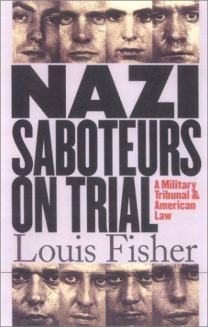 Nazi Saboteurs on Trial: A Military Tribunal and American Law (Landmark Law Cases & American Society)