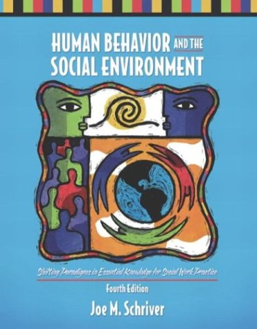 Human Behavior and the Social Environment: Shifting Paradigms in Essential Knowledge for Social Work Practice (4th Editi