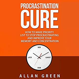 Procrastination Cure     How to Make Priority List to Stop Procrastinating and Improve Your Memory and Concentration              By:                                                                                                                                 Allan Green                               Narrated by:                                                                                                                                 Christopher C. Odom                      Length: 27 mins     5 ratings     Overall 3.6