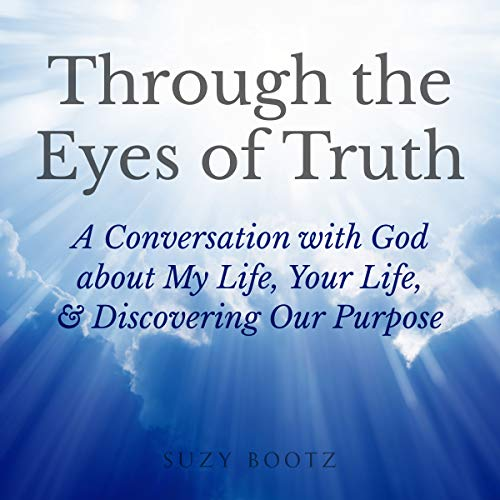 Through the Eyes of Truth Audiobook By Suzy Bootz cover art