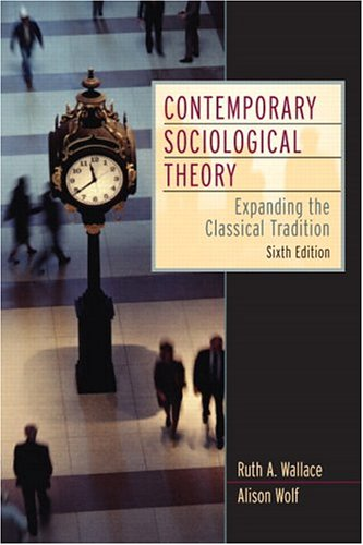 Contemporary Sociological Theory: Expanding the Classical Tradition (6th Edition)