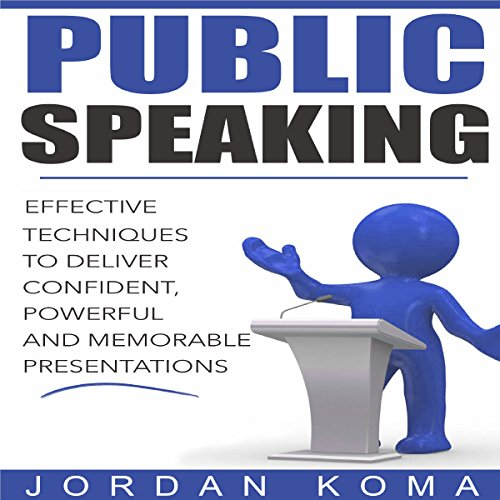 Public Speaking: Effective Techniques to Deliver Confident, Powerful Presentation audiobook cover art
