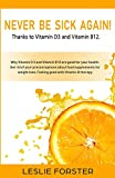 Never be sick again thanks to Vitamin D3 and Vitamin B12!: Stay fit and healthy with Vitamin D3 and Vitamin B12 thanks to the best nutritional ... clarify any prejudice against supplements. - S. L. Giger