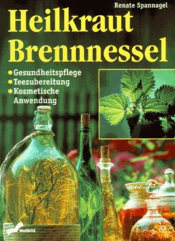 Heilkraut Brennnessel. Gesundheitspflege - Teezubereitung - Kosmetische Anwendung