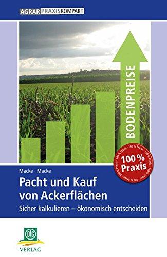 Pacht und Kauf von Ackerflächen: Sicher kalkulieren – ökonomisch entscheiden (AgrarPraxis kompakt)