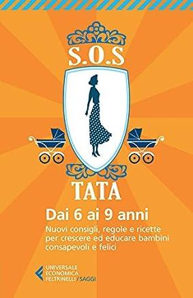 S.O.S. Tata: Nuovi consigli, regole e ricette per crescere ed educare bambini consapevoli e felici. 6-9 anni