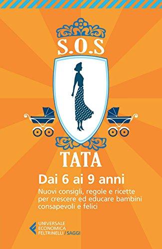 S.O.S. Tata: Nuovi consigli, regole e ricette per crescere ed educare bambini consapevoli e felici. 6-9 anni (Italian Edition)