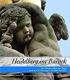 Heidelberg im Barock: Der Wiederaufbau der Stadt nach den Zerstörungen von 1689 und 1693. Ausstellungskatalog
