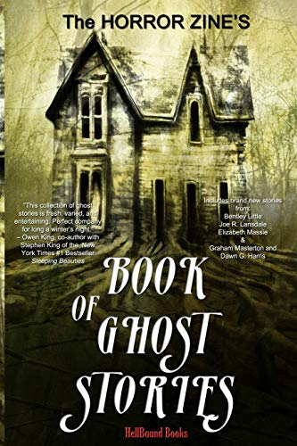 Compare Textbook Prices for The Horror Zine's Book of Ghost Stories  ISBN 9781948318969 by Little, Bentley,Masterton, Graham,Harris, Dawn G,Lansdale, Joe R,Massie, Elizabeth,Waggoner, Tim,Kane, Kitty,Crow, Sebastian,O'Leary, Maureen,Parsons, Jeff