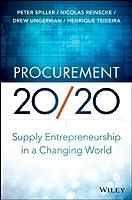 Procurement 20/20: Supply Entrepreneurship in a Changing World by Peter Spiller Nicolas Reinecke Drew Ungerman Henrique Teixeira(2013-12-16)