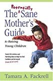 The Potentially Sane Mother's Guide to Raising Young Children