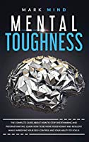 Mental Toughness: The Complete Guide about How to Stop Overthinking and Procrastinating. Learn How to Be More Perseverant and Resilient While Improving Your Self-Control and Your Ability to Focus