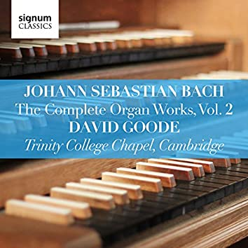 Johann Sebastian Bach: The Complete Organ Works Vol. 2 – Trinity College Chapel, Cambridge