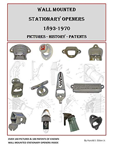 Wall Mounted Stationary Openers 1893-1970: Pictures - History - Patents