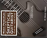Music Principles for the Skeptical Guitarist - Volume 1 - The Big Picture