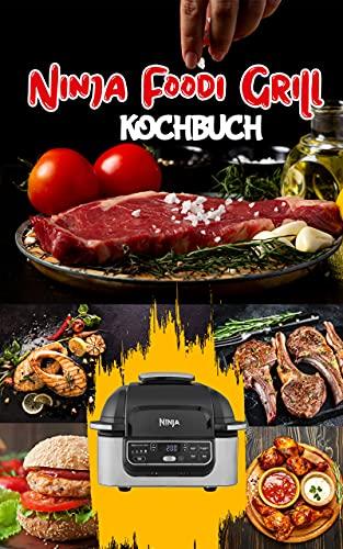 Ninja Foodi Grill Kochbuch: Einfache und leckere Rezepte zum Grillen und Braten im Haus! Leckere Grillrezepte für Anfänger.