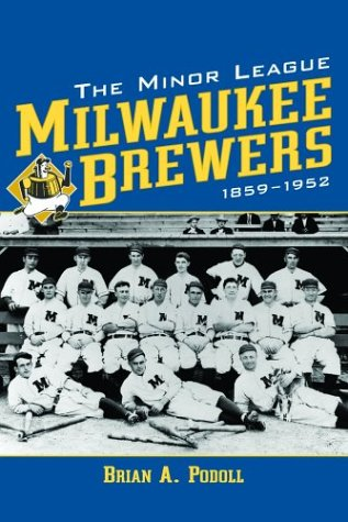 Podoll, B:  The Minor League Milwaukee Brewers, 1859-1952