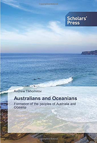 Compare Textbook Prices for Australians and Oceanians: Formation of the peoples of Australia and Oceania  ISBN 9786138929093 by Tikhomirov, Andrew